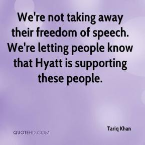 Tariq Khan  - We're not taking away their freedom of speech. We're letting people know that Hyatt is supporting these people.