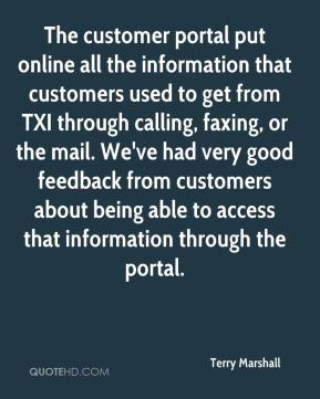 Terry Marshall  - The customer portal put online all the information that customers used to get from TXI through calling, faxing, or the mail. We've had very good feedback from customers about being able to access that information through the portal.