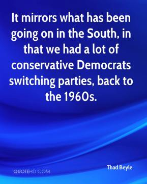 Thad Beyle  - It mirrors what has been going on in the South, in that we had a lot of conservative Democrats switching parties, back to the 1960s.