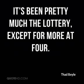 Thad Beyle  - It's been pretty much the lottery, except for More at Four.