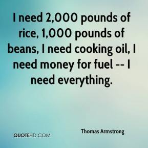 Thomas Armstrong  - I need 2,000 pounds of rice, 1,000 pounds of beans, I need cooking oil, I need money for fuel -- I need everything.