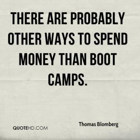 Thomas Blomberg  - There are probably other ways to spend money than boot camps.