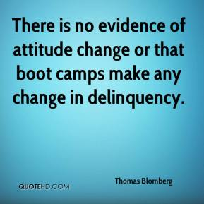 Thomas Blomberg  - There is no evidence of attitude change or that boot camps make any change in delinquency.