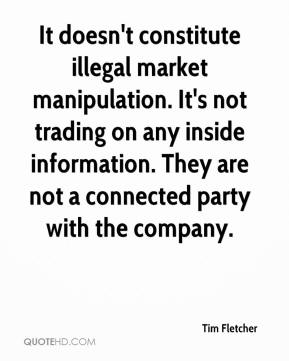 Tim Fletcher  - It doesn't constitute illegal market manipulation. It's not trading on any inside information. They are not a connected party with the company.