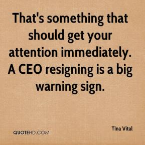 Tina Vital  - That's something that should get your attention immediately. A CEO resigning is a big warning sign.