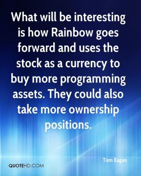 Tom Eagan  - What will be interesting is how Rainbow goes forward and uses the stock as a currency to buy more programming assets. They could also take more ownership positions.