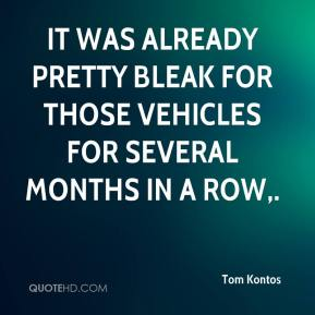 Tom Kontos  - It was already pretty bleak for those vehicles for several months in a row.