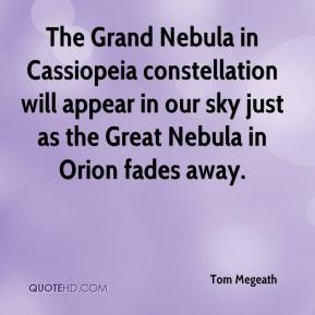 Tom Megeath  - The Grand Nebula in Cassiopeia constellation will appear in our sky just as the Great Nebula in Orion fades away.