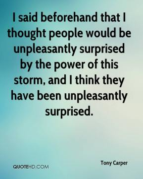 Tony Carper  - I said beforehand that I thought people would be unpleasantly surprised by the power of this storm, and I think they have been unpleasantly surprised.