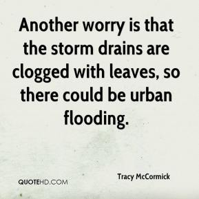Tracy McCormick  - Another worry is that the storm drains are clogged with leaves, so there could be urban flooding.