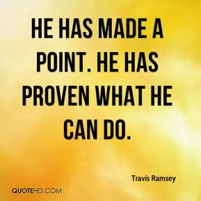 Travis Ramsey  - He has made a point. he has proven what he can do.