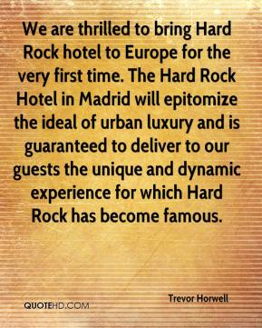 We are thrilled to bring Hard Rock hotel to Europe for the very first time. The Hard Rock Hotel in Madrid will epitomize the ideal of urban luxury and is guaranteed to deliver to our guests the unique and dynamic experience for which Hard Rock has become famous.