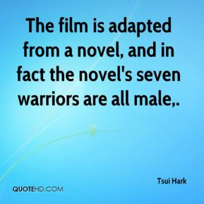 Tsui Hark  - The film is adapted from a novel, and in fact the novel's seven warriors are all male.