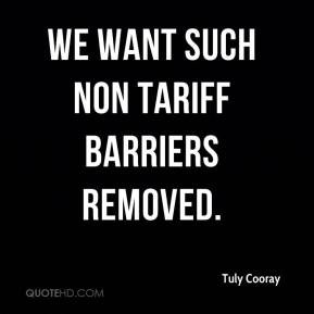 Tuly Cooray  - We want such non tariff barriers removed.