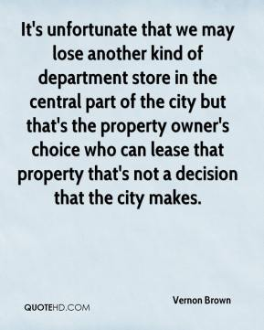 Vernon Brown  - It's unfortunate that we may lose another kind of department store in the central part of the city but that's the property owner's choice who can lease that property that's not a decision that the city makes.