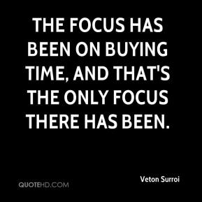 Veton Surroi  - The focus has been on buying time, and that's the only focus there has been.