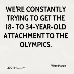 We're constantly trying to get the 18- to 34-year-old attachment to the Olympics.
