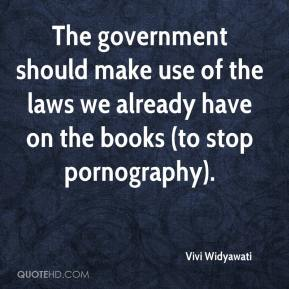 The government should make use of the laws we already have on the books (to stop pornography).