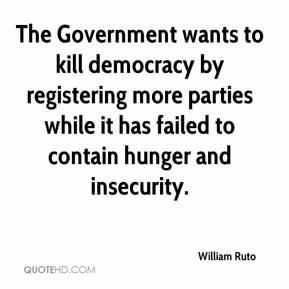 William Ruto  - The Government wants to kill democracy by registering more parties while it has failed to contain hunger and insecurity.