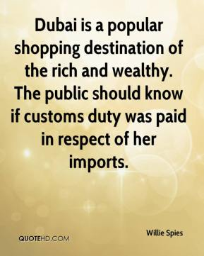 Willie Spies  - Dubai is a popular shopping destination of the rich and wealthy. The public should know if customs duty was paid in respect of her imports.