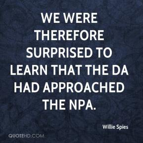Willie Spies  - We were therefore surprised to learn that the DA had approached the NPA.