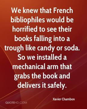 Xavier Chambon  - We knew that French bibliophiles would be horrified to see their books falling into a trough like candy or soda. So we installed a mechanical arm that grabs the book and delivers it safely.