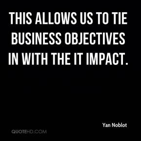 Yan Noblot  - This allows us to tie business objectives in with the IT impact.