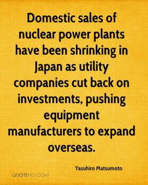 Yasuhiro Matsumoto  - Domestic sales of nuclear power plants have been shrinking in Japan as utility companies cut back on investments, pushing equipment manufacturers to expand overseas.