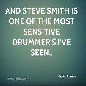 And Steve Smith is one of the most sensitive drummer's I've seen.