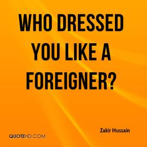 Who Dressed You Like a Foreigner?