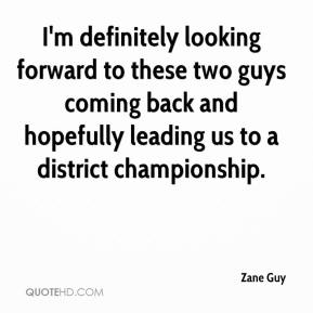 Zane Guy  - I'm definitely looking forward to these two guys coming back and hopefully leading us to a district championship.
