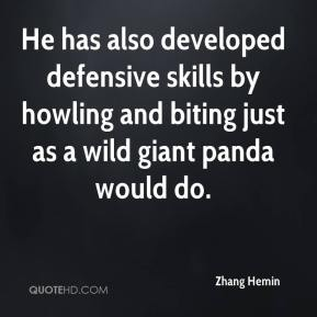 Zhang Hemin  - He has also developed defensive skills by howling and biting just as a wild giant panda would do.