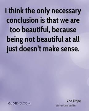 I think the only necessary conclusion is that we are too beautiful, because being not beautiful at all just doesn't make sense.