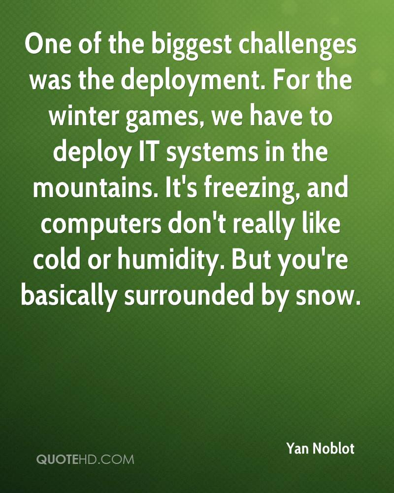 One of the biggest challenges was the deployment. For the winter games, we have to deploy IT systems in the mountains. It's freezing, and computers don't really like cold or humidity. But you're basically surrounded by snow.