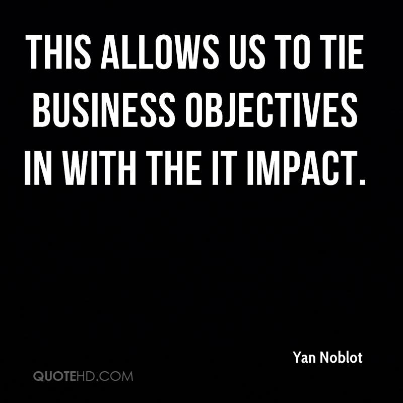 This allows us to tie business objectives in with the IT impact.