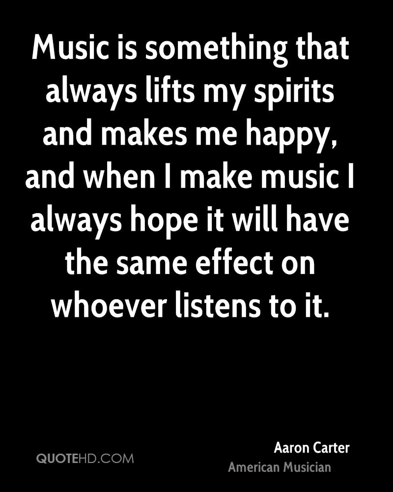 Music is something that always lifts my spirits and makes me happy, and when I make music I always hope it will have the same effect on whoever listens to it.