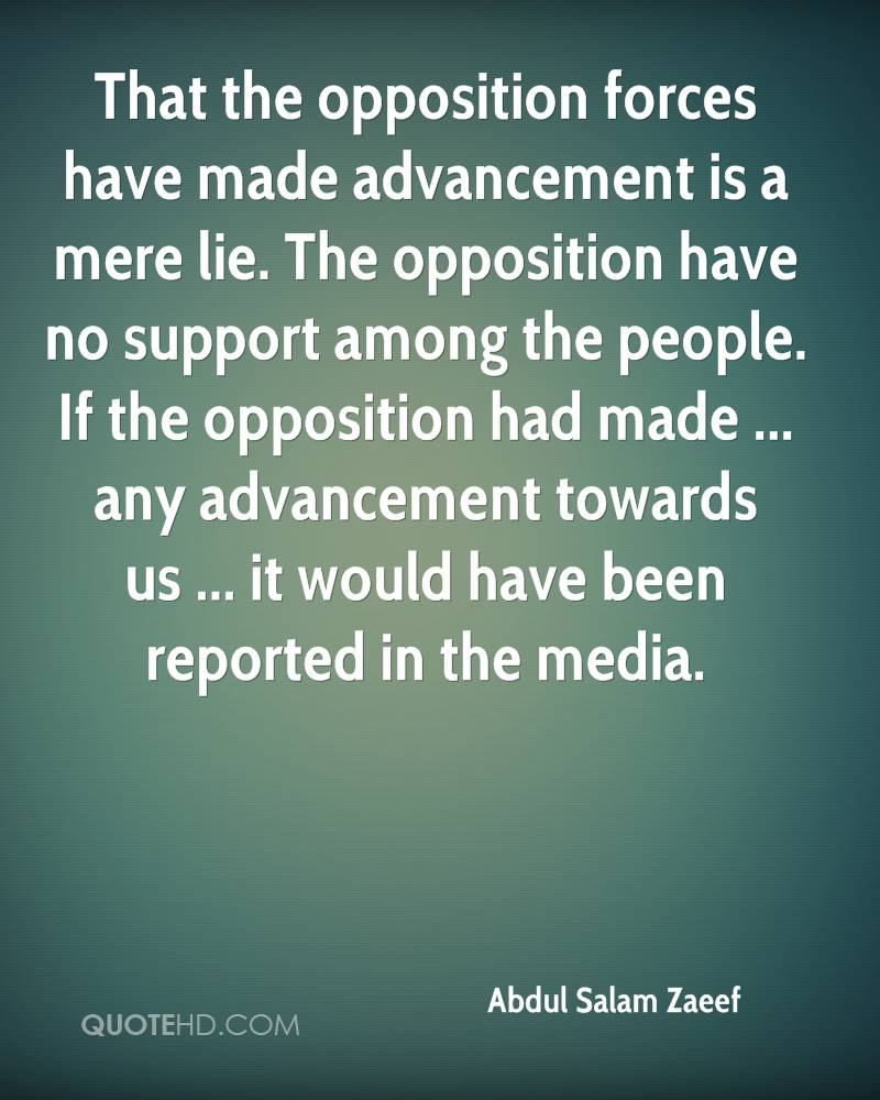 That the opposition forces have made advancement is a mere lie. The opposition have no support among the people. If the opposition had made ... any advancement towards us ... it would have been reported in the media.