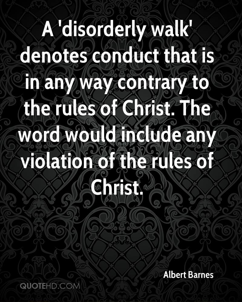 A 'disorderly walk' denotes conduct that is in any way contrary to the rules of Christ. The word would include any violation of the rules of Christ.