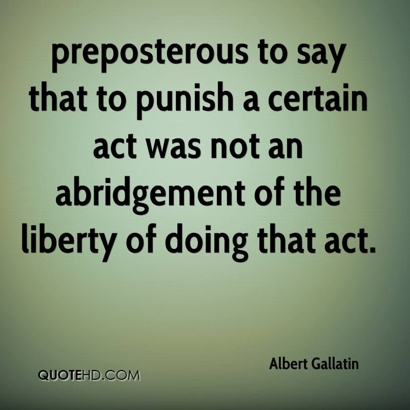 preposterous to say that to punish a certain act was not an abridgement of the liberty of doing that act.
