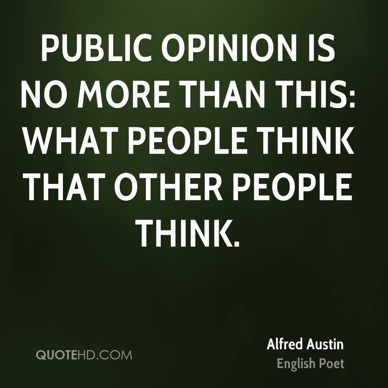 Public opinion is no more than this: what people think that other people think.
