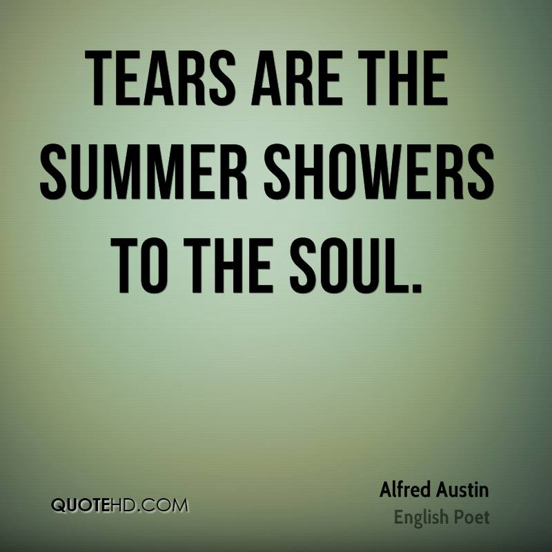 Tears are the summer showers to the soul.