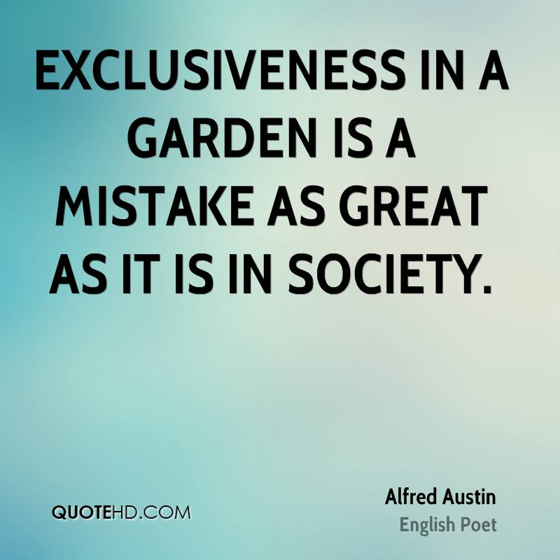 Exclusiveness in a garden is a mistake as great as it is in society.
