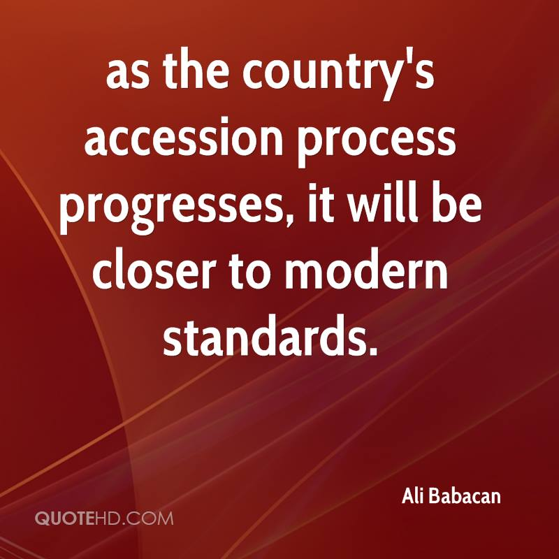 as the country's accession process progresses, it will be closer to modern standards.
