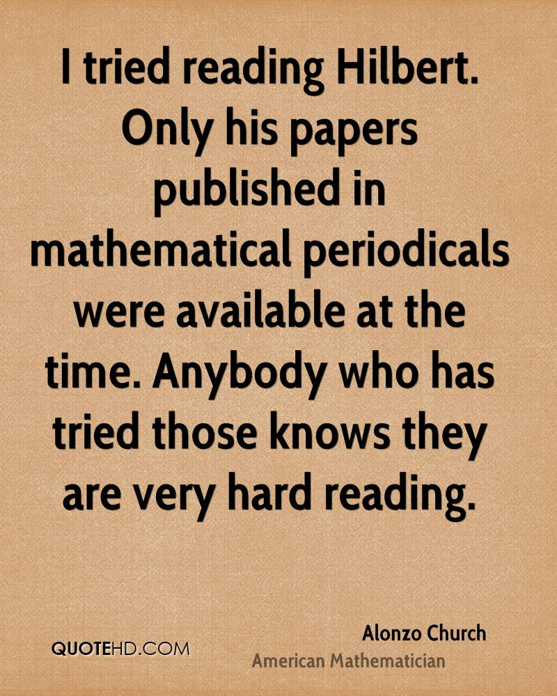 I tried reading Hilbert. Only his papers published in mathematical periodicals were available at the time. Anybody who has tried those knows they are very hard reading.