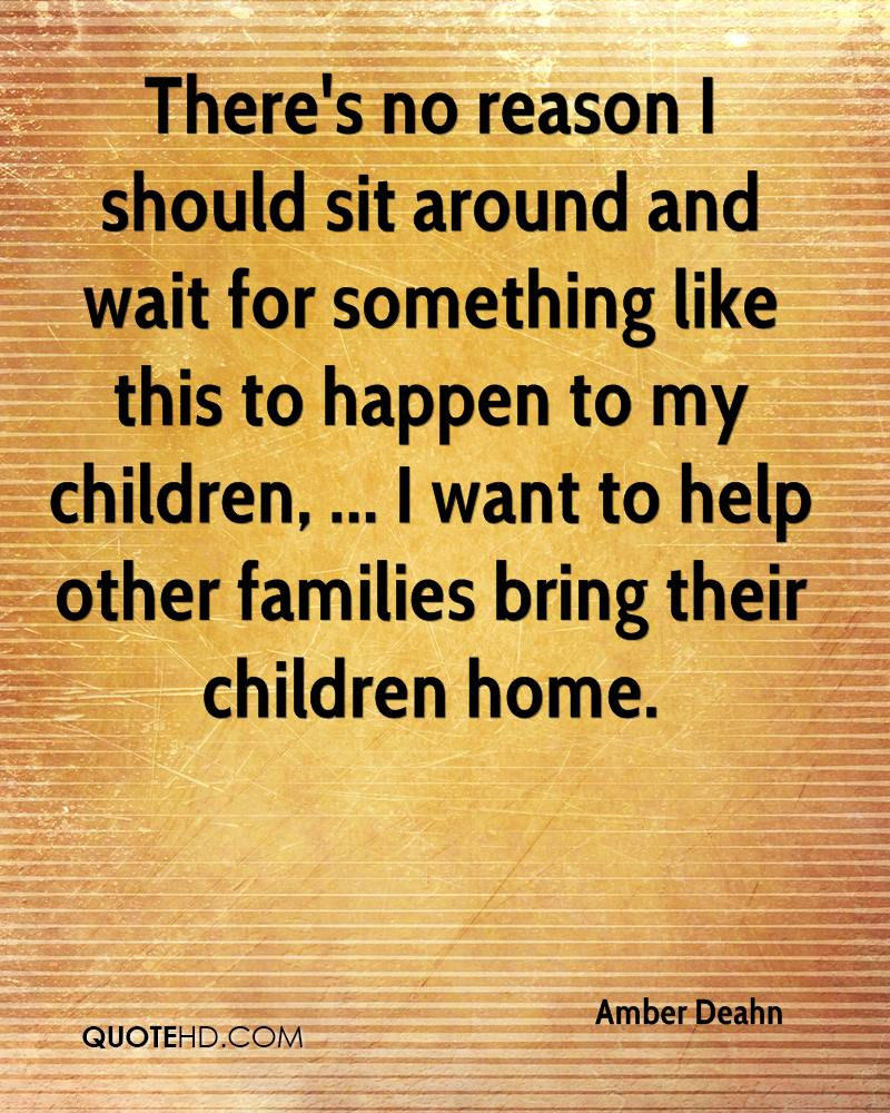 There's no reason I should sit around and wait for something like this to happen to my children, ... I want to help other families bring their children home.