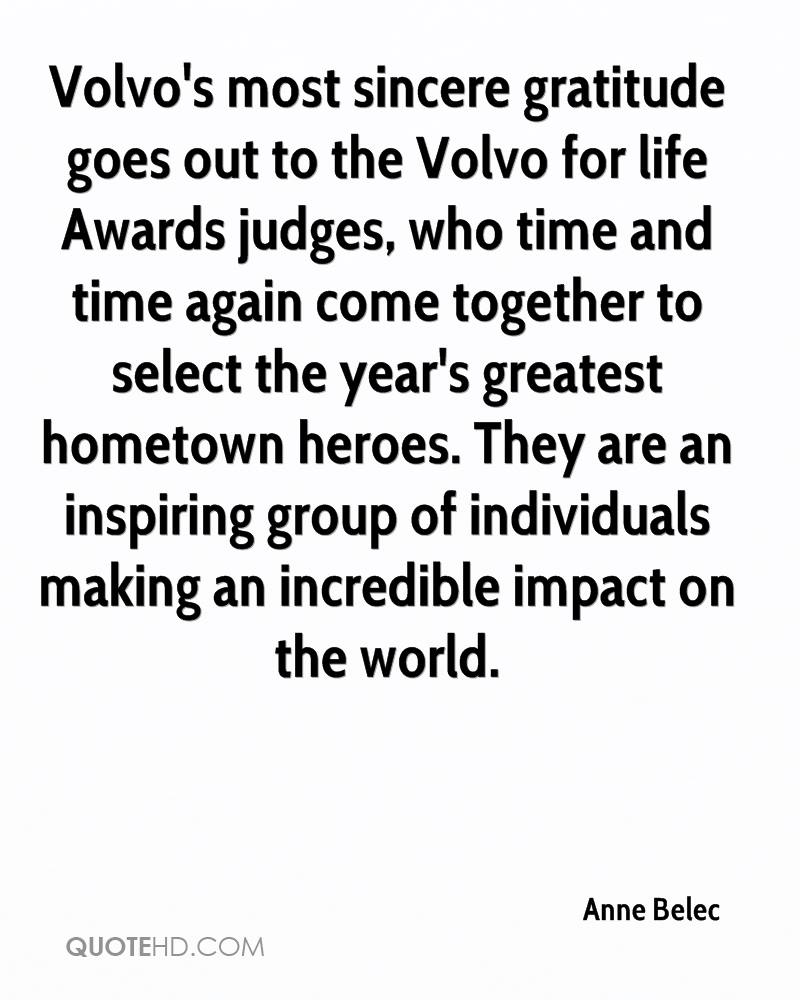 Volvo's most sincere gratitude goes out to the Volvo for life Awards judges, who time and time again come together to select the year's greatest hometown heroes. They are an inspiring group of individuals making an incredible impact on the world.