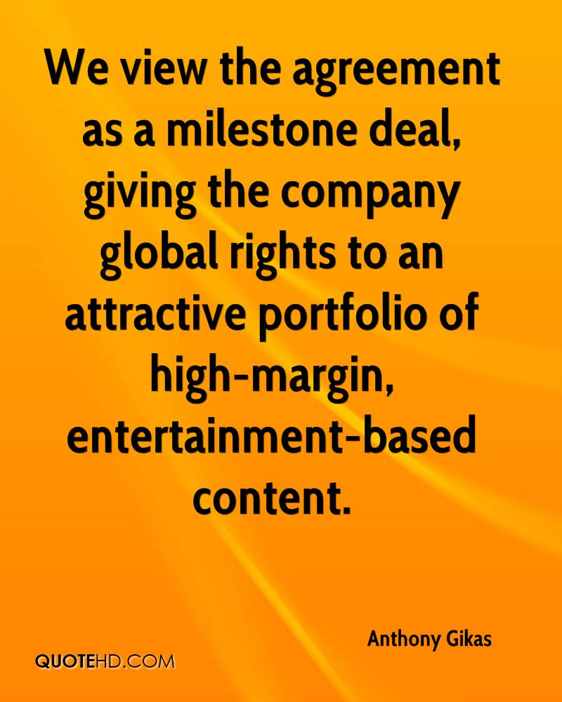 We view the agreement as a milestone deal, giving the company global rights to an attractive portfolio of high-margin, entertainment-based content.