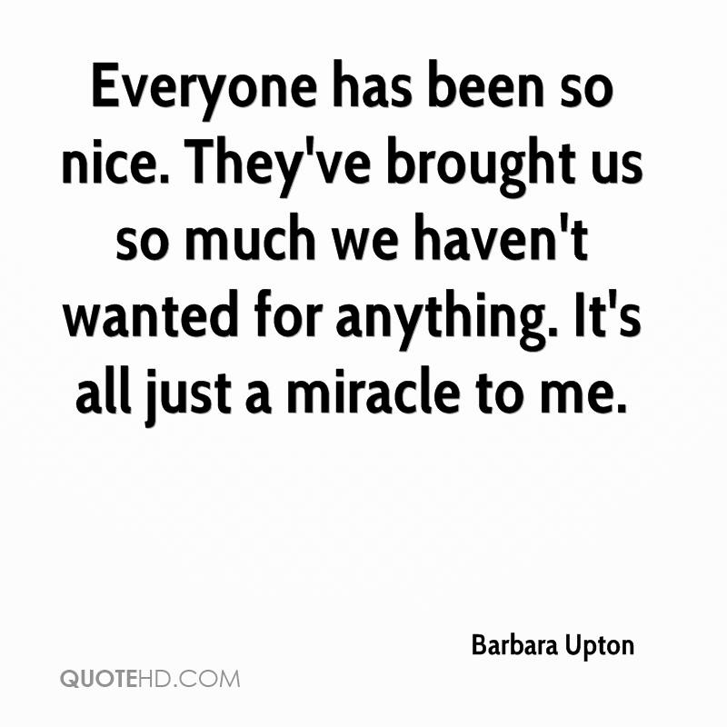 Everyone has been so nice. They've brought us so much we haven't wanted for anything. It's all just a miracle to me.
