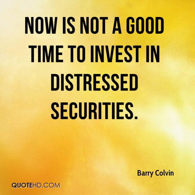 Now is not a good time to invest in distressed securities.