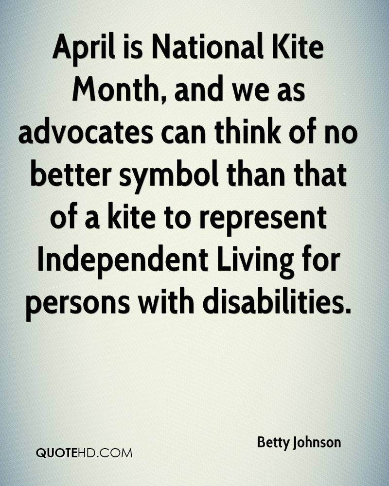 April is National Kite Month, and we as advocates can think of no better symbol than that of a kite to represent Independent Living for persons with disabilities.